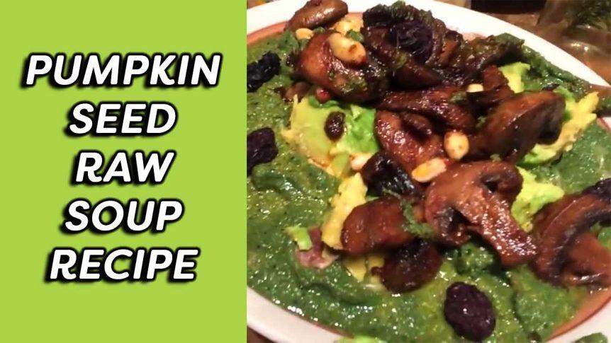 Pumpkin Seed Raw Soup Recipe