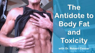 The Antidote to Body Fat and Toxicity Mini Lecture with Dr. Robert Cassar