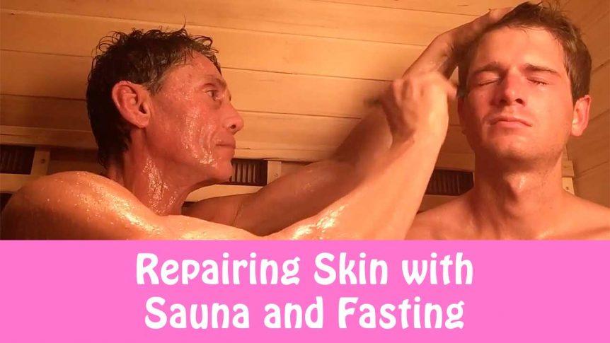 Repairing Skin with Sauna and Fasting
