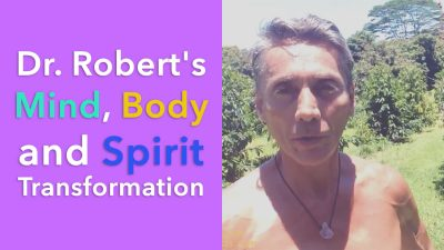 Dr. Robert's Mind, Body and Spirit Transformation