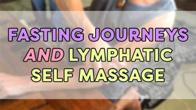 Fasting Journeys and Lymphatic Self Massage
