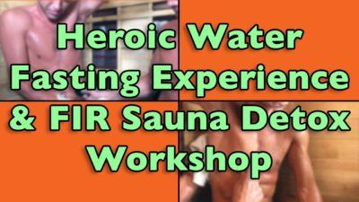 Heroic Water Fasting Experience and FIR Sauna Detox Workshop