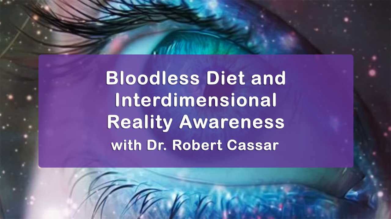Bloodless Diet and Interdimensional Reality Awareness