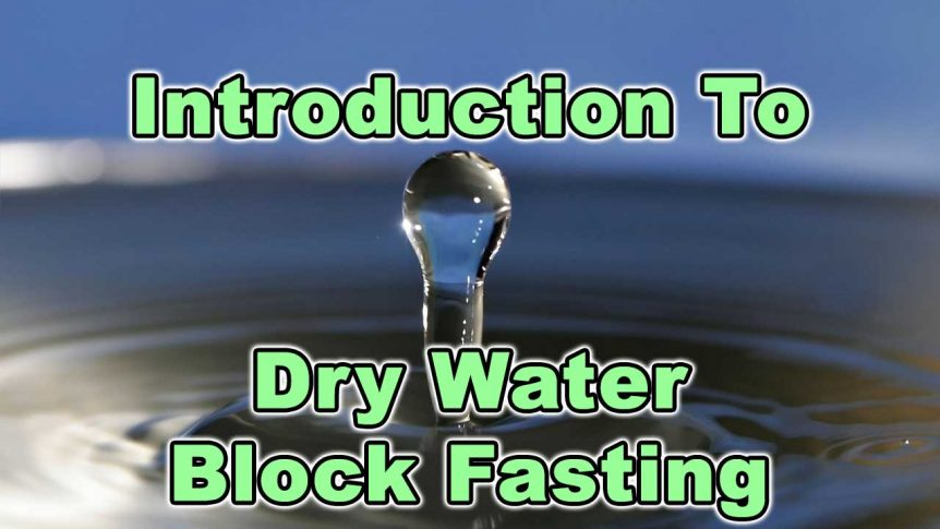 Introduction To Dry Water Block Fasting