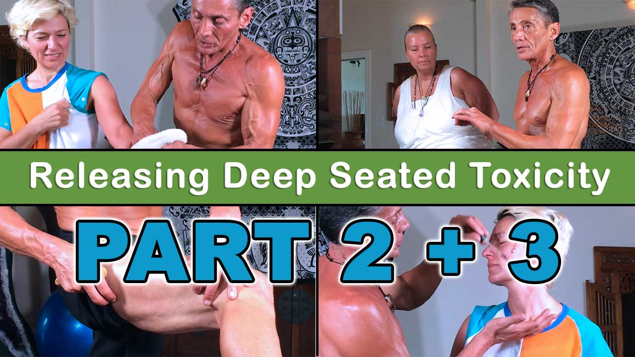Releasing Deep Seated Toxicity Part 2 and 3