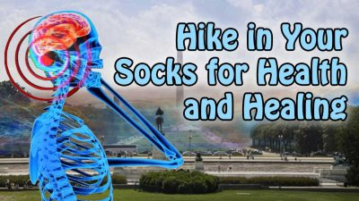 Hike in Your Socks for Health and Healing