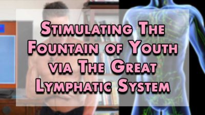 Stimulating The Fountain of Youth via The Great Lymphatic System