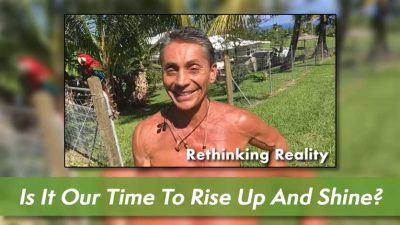 Rethinking Reality: Is It Our Time To Rise Up And Shine?