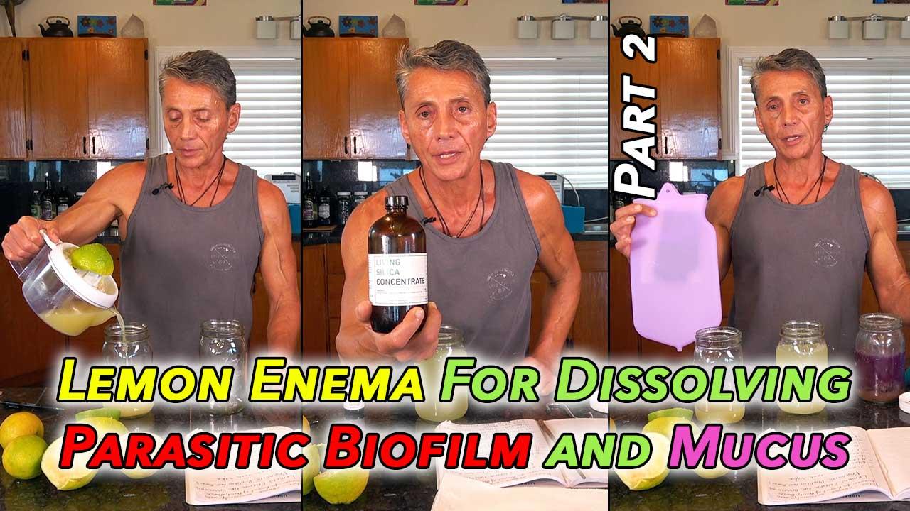Lemon Enema For Dissolving Parasitic Biofilm and Mucus Part 2