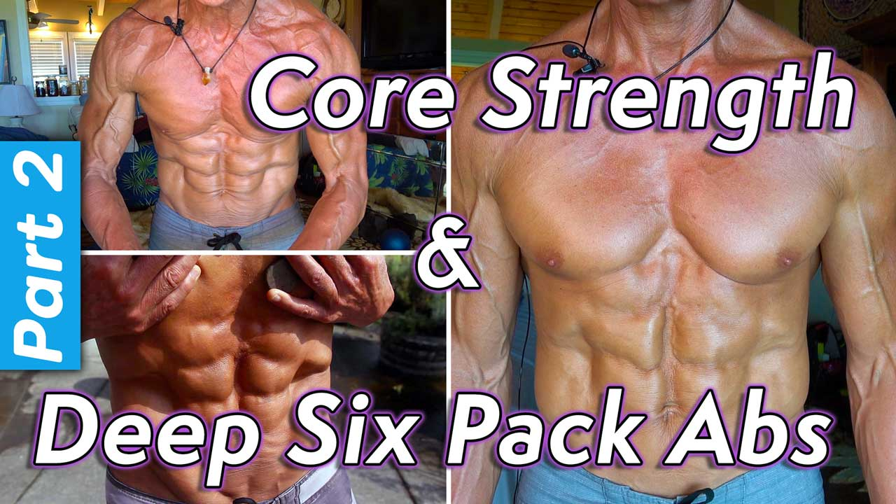 Core Strength And Deep Six Pack Abs Part 2