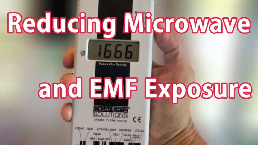 Reducing Microwave and EMF Exposure